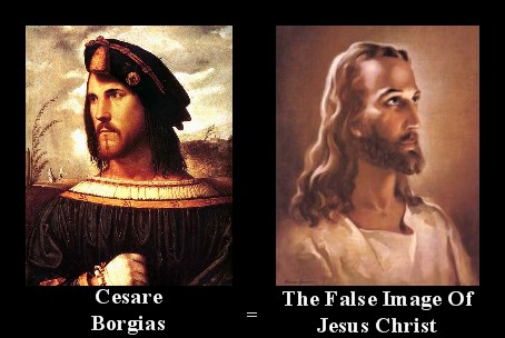 Cesare Borgias The False Image Of Jesus Christ!